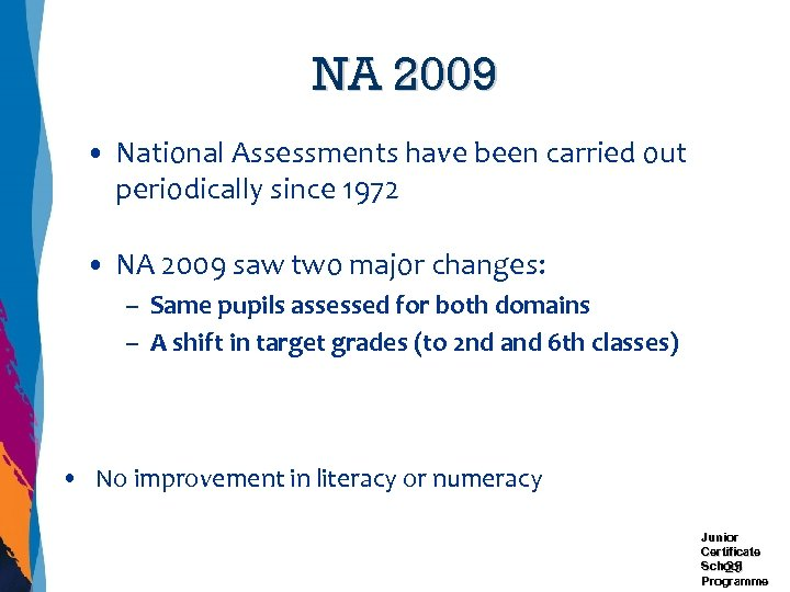 NA 2009 • National Assessments have been carried out periodically since 1972 • NA