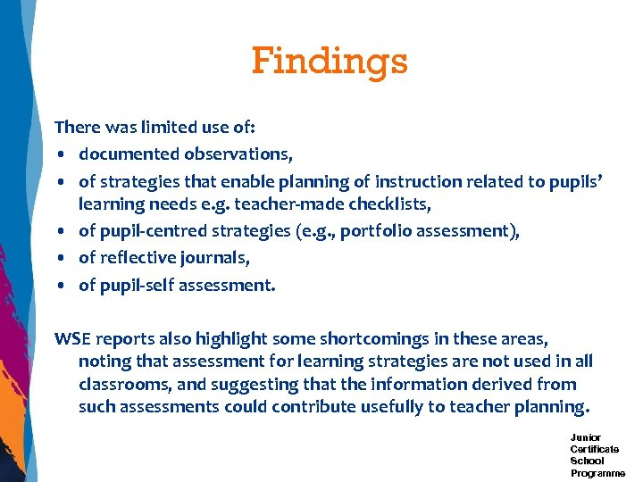 Findings There was limited use of: • documented observations, • of strategies that enable