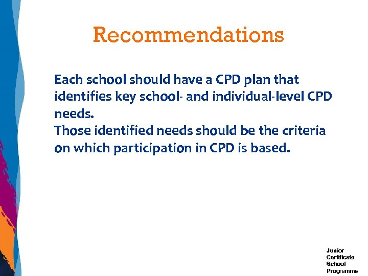 Recommendations Each school should have a CPD plan that identifies key school- and individual-level