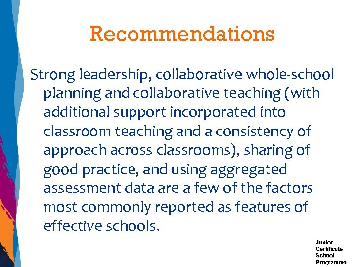 Recommendations Strong leadership, collaborative whole-school planning and collaborative teaching (with additional support incorporated into