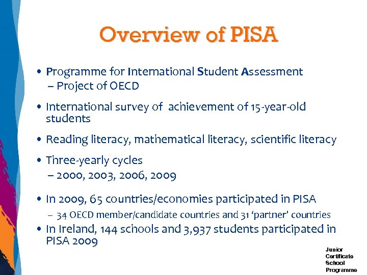 Overview of PISA • Programme for International Student Assessment – Project of OECD •