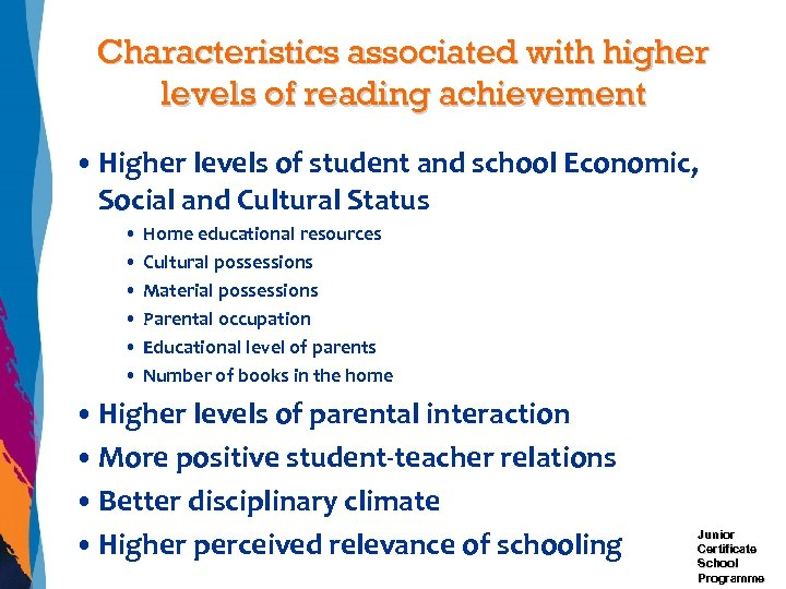 Characteristics associated with higher levels of reading achievement • Higher levels of student and