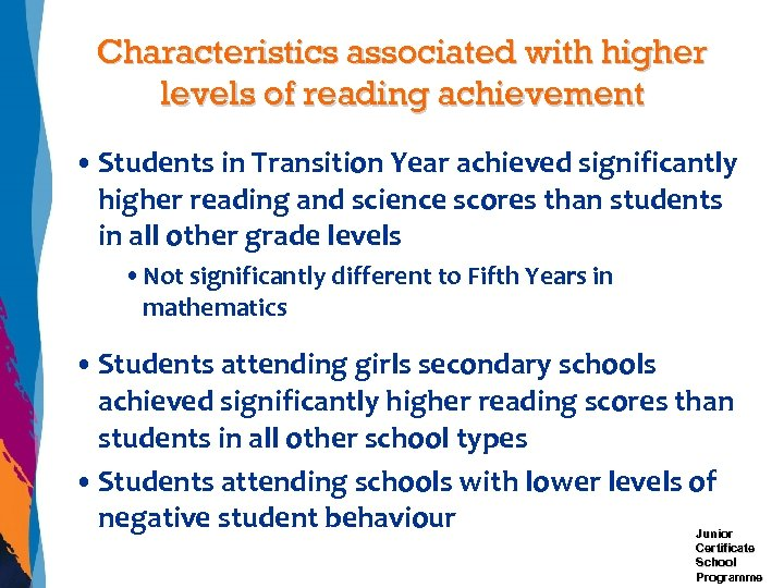 Characteristics associated with higher levels of reading achievement • Students in Transition Year achieved