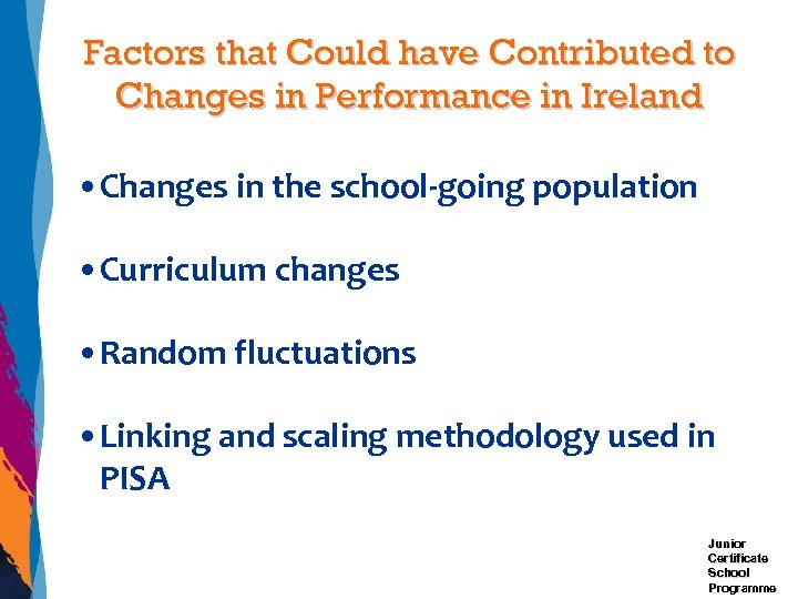 Factors that Could have Contributed to Changes in Performance in Ireland • Changes in