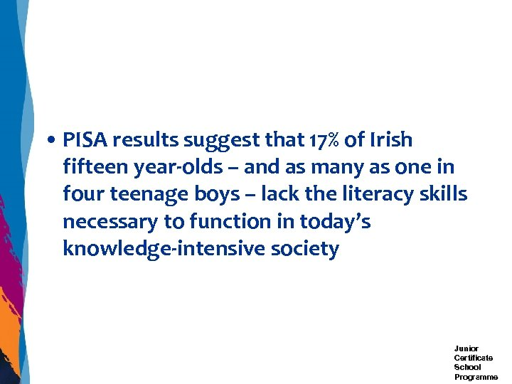 • PISA results suggest that 17% of Irish fifteen year-olds – and as