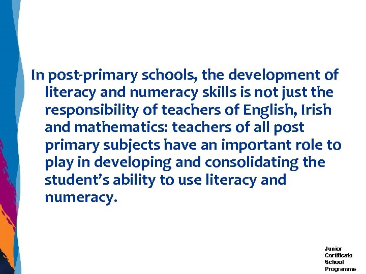 In post-primary schools, the development of literacy and numeracy skills is not just the