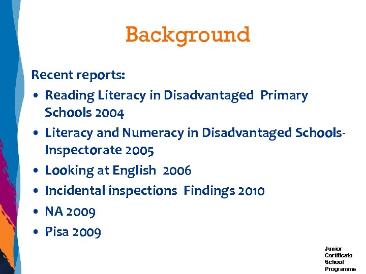 Background Recent reports: • Reading Literacy in Disadvantaged Primary Schools 2004 • Literacy and
