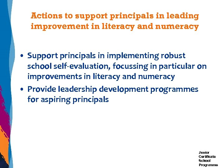 Actions to support principals in leading improvement in literacy and numeracy • Support principals