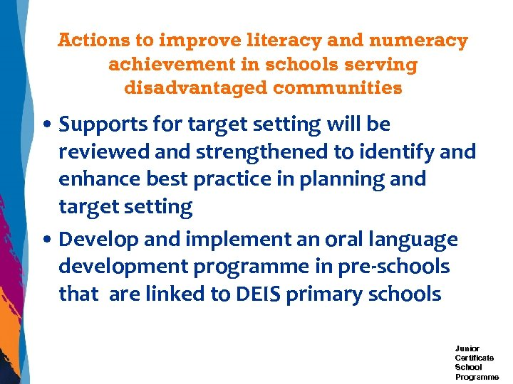 Actions to improve literacy and numeracy achievement in schools serving disadvantaged communities • Supports