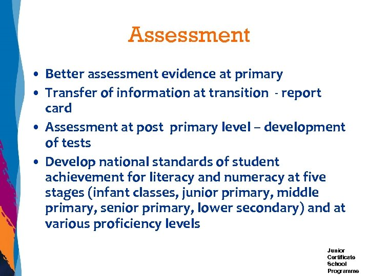 Assessment • Better assessment evidence at primary • Transfer of information at transition -