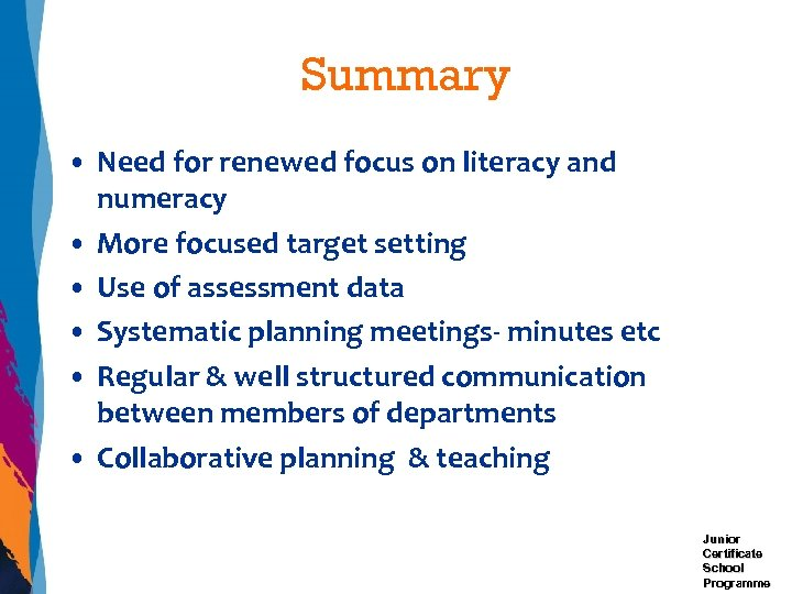 Summary • Need for renewed focus on literacy and numeracy • More focused target