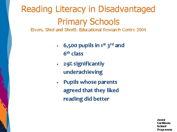 Reading Literacy in Disadvantaged Primary Schools Eivers, Shiel and Shortt: Educational Research Centre 2004