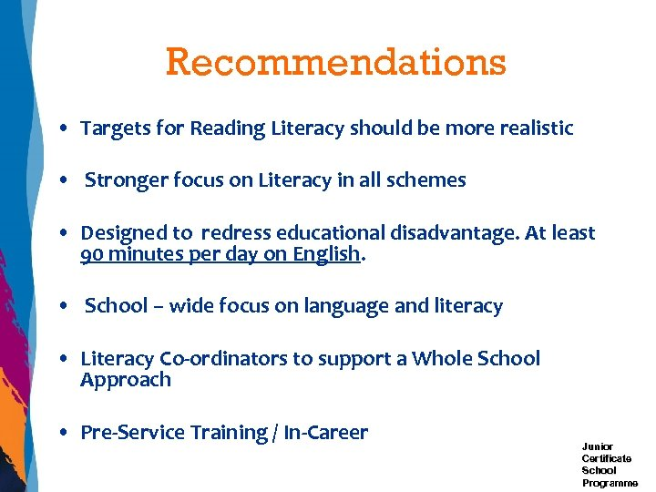 Recommendations • Targets for Reading Literacy should be more realistic • Stronger focus on