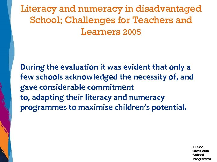 Literacy and numeracy in disadvantaged School; Challenges for Teachers and Learners 2005 During the