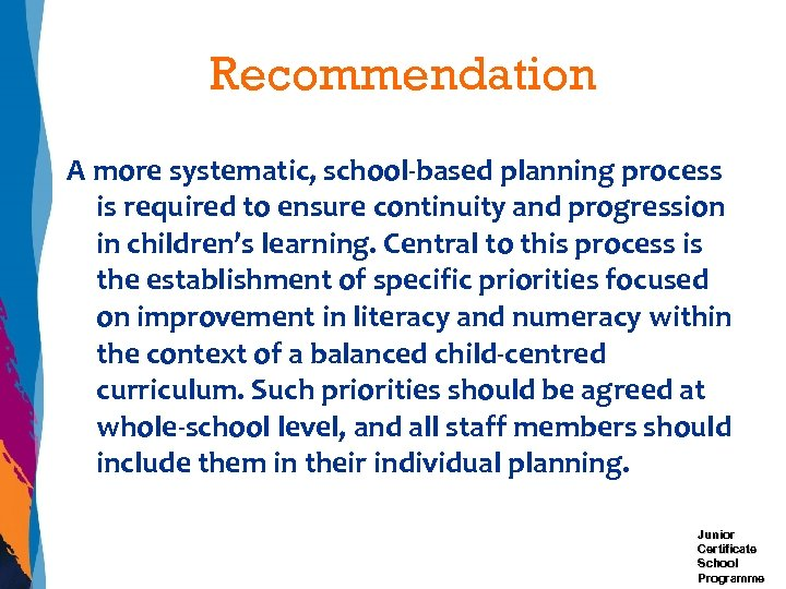 Recommendation A more systematic, school-based planning process is required to ensure continuity and progression