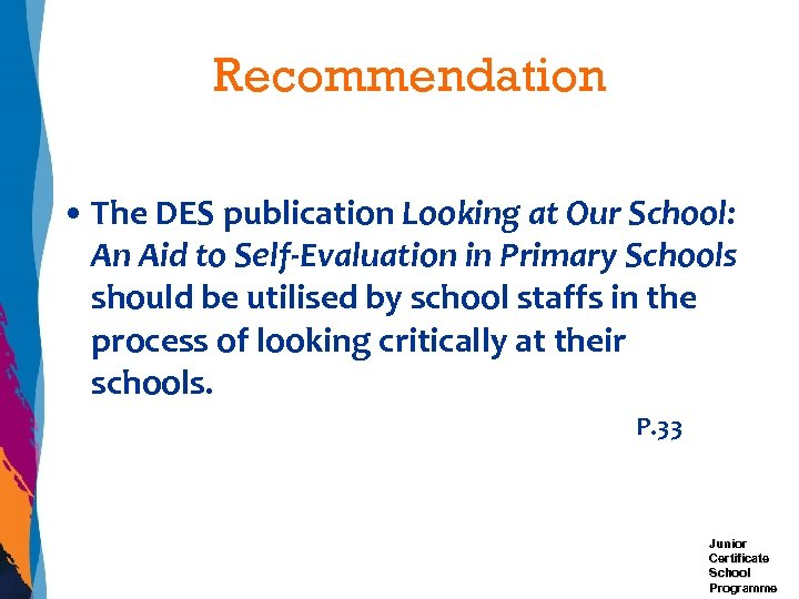 Recommendation • The DES publication Looking at Our School: An Aid to Self-Evaluation in