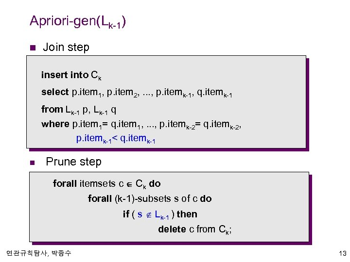 Apriori-gen(Lk-1) n Join step insert into Ck select p. item 1, p. item 2,