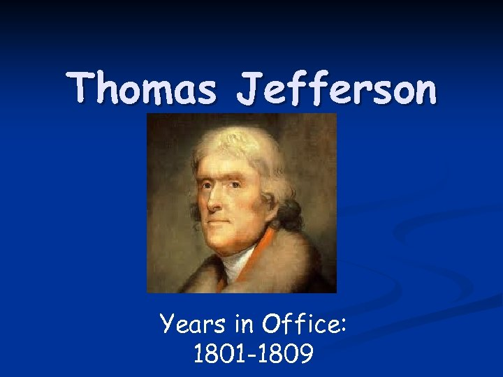 Thomas Jefferson Years in Office: 1801 -1809