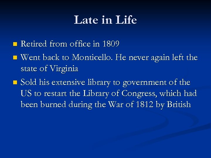 Late in Life Retired from office in 1809 n Went back to Monticello. He