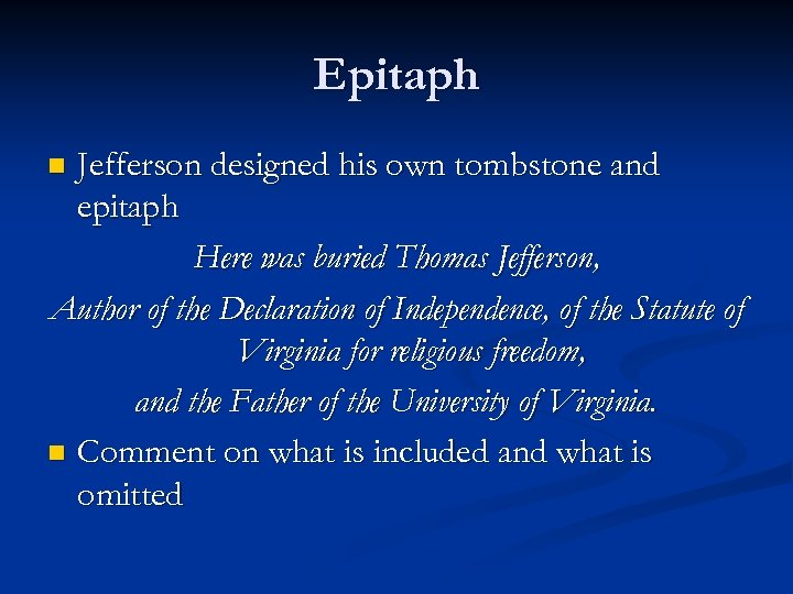 Epitaph Jefferson designed his own tombstone and epitaph Here was buried Thomas Jefferson, Author