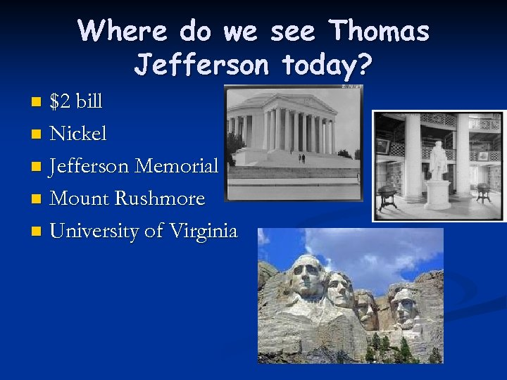 Where do we see Thomas Jefferson today? $2 bill n Nickel n Jefferson Memorial