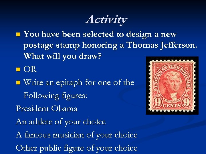 Activity You have been selected to design a new postage stamp honoring a Thomas