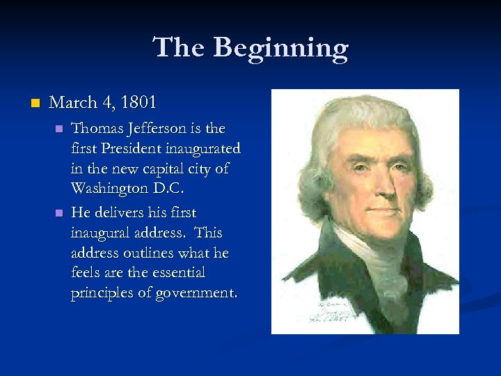 The Beginning n March 4, 1801 n n Thomas Jefferson is the first President