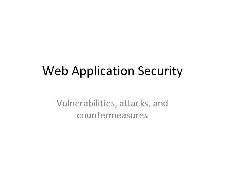 Web Application Security Vulnerabilities, attacks, and countermeasures