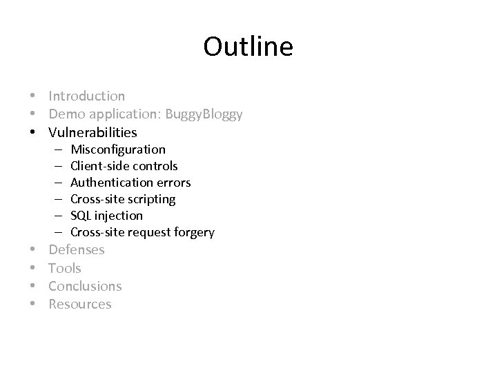 Outline • Introduction • Demo application: Buggy. Bloggy • Vulnerabilities – – – •