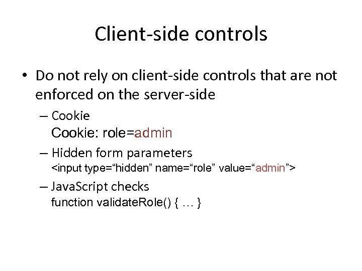 Client-side controls • Do not rely on client-side controls that are not enforced on