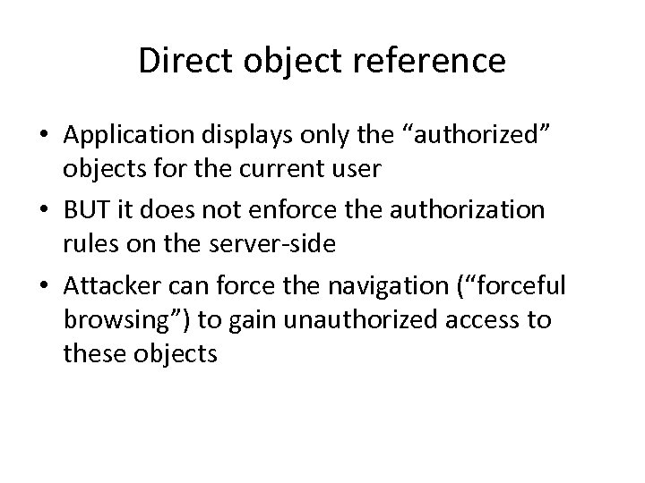 """Direct object reference • Application displays only the """"authorized"""" objects for the current user"""