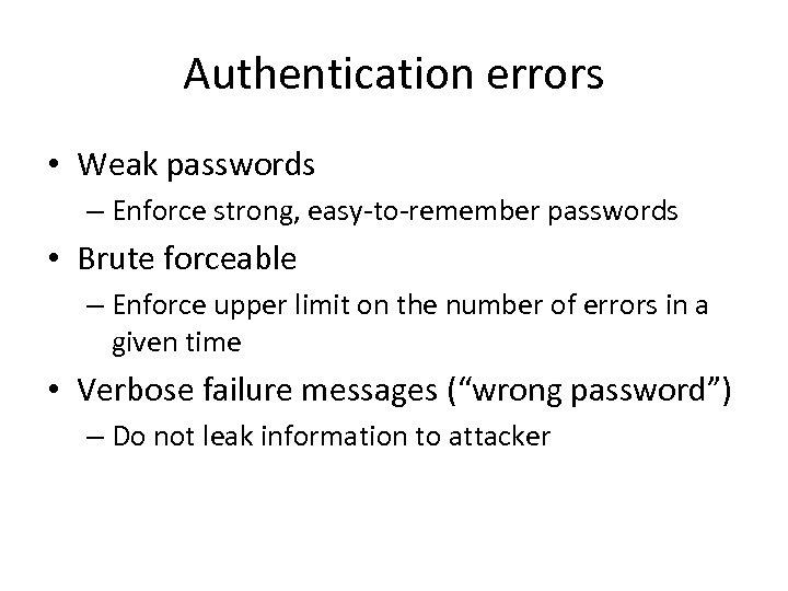 Authentication errors • Weak passwords – Enforce strong, easy-to-remember passwords • Brute forceable –