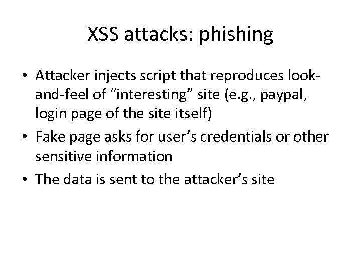 """XSS attacks: phishing • Attacker injects script that reproduces lookand-feel of """"interesting"""" site (e."""