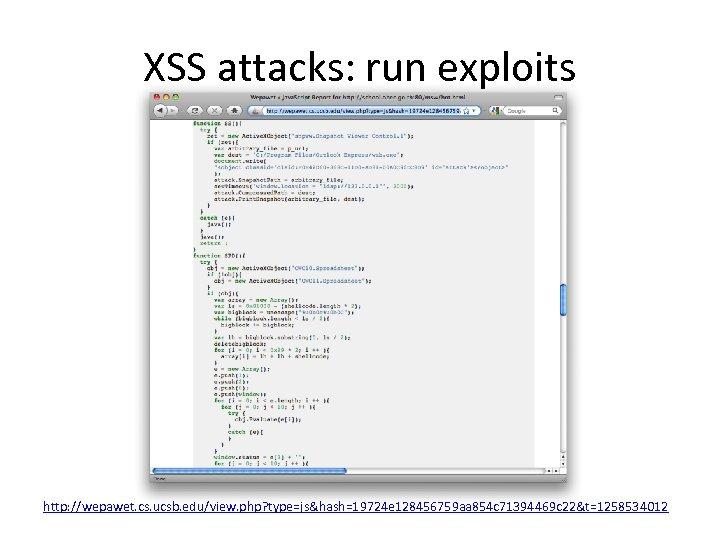 XSS attacks: run exploits http: //wepawet. cs. ucsb. edu/view. php? type=js&hash=19724 e 128456759 aa