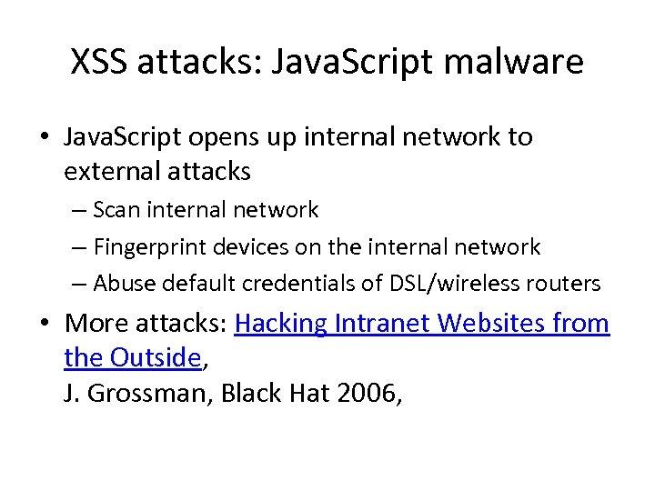 XSS attacks: Java. Script malware • Java. Script opens up internal network to external