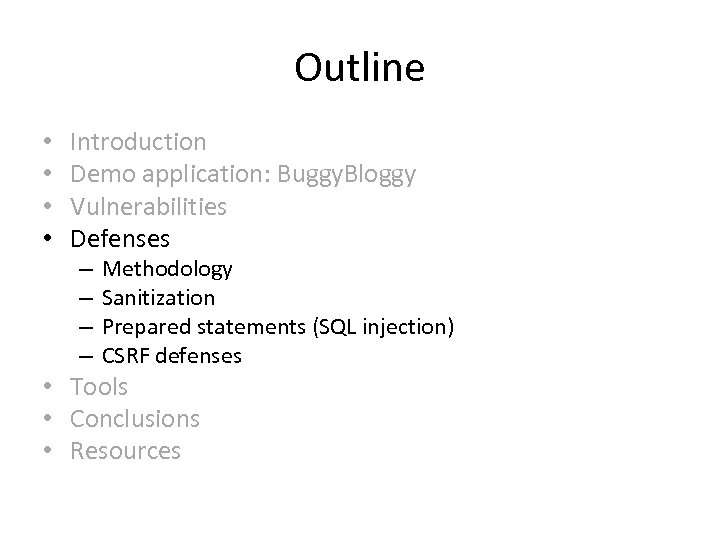 Outline • • Introduction Demo application: Buggy. Bloggy Vulnerabilities Defenses – – Methodology Sanitization