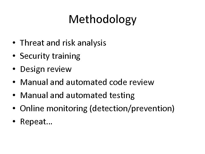 Methodology • • Threat and risk analysis Security training Design review Manual and automated