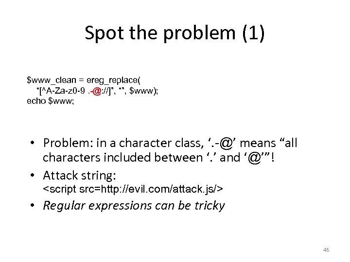 "Spot the problem (1) $www_clean = ereg_replace( ""[^A-Za-z 0 -9. -@: //]"", """", $www);"