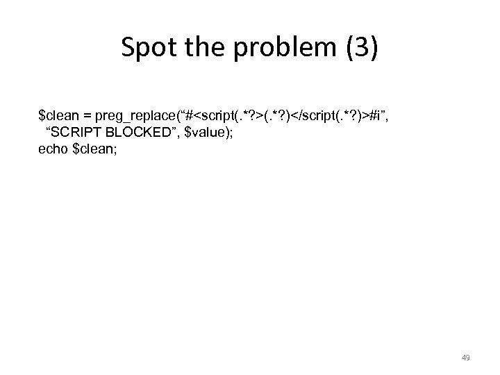 """Spot the problem (3) $clean = preg_replace(""""#<script(. *? >(. *? )</script(. *? )>#i"""", """"SCRIPT"""