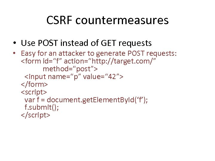 CSRF countermeasures • Use POST instead of GET requests • Easy for an attacker