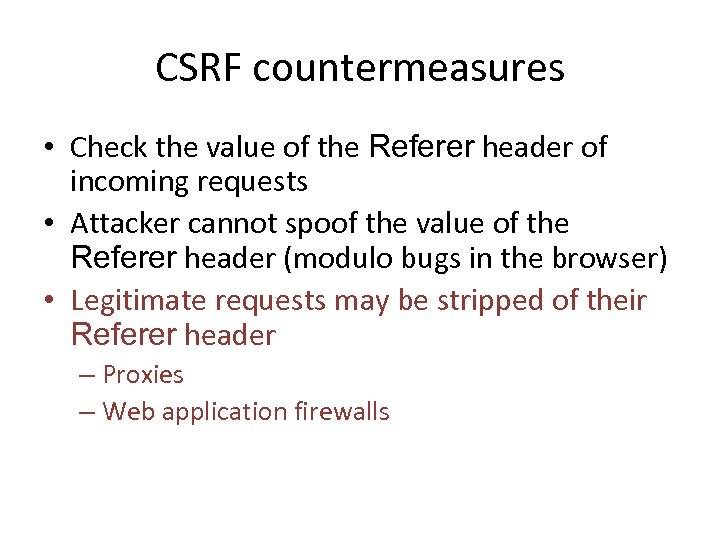 CSRF countermeasures • Check the value of the Referer header of incoming requests •