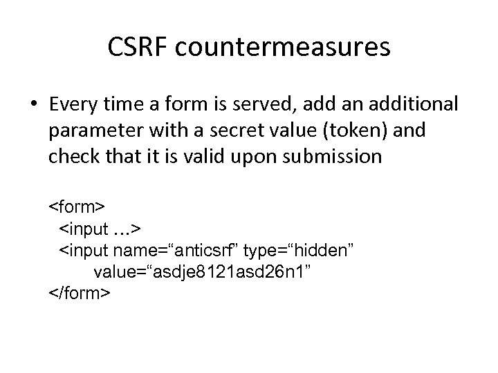 CSRF countermeasures • Every time a form is served, add an additional parameter with