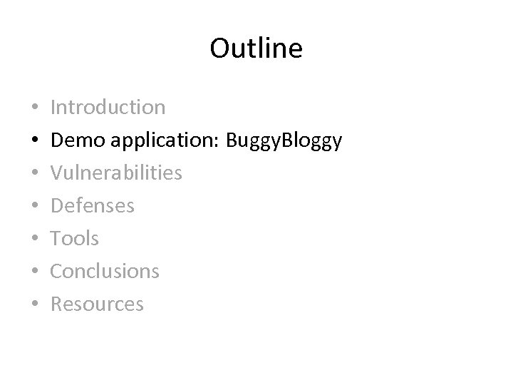 Outline • • Introduction Demo application: Buggy. Bloggy Vulnerabilities Defenses Tools Conclusions Resources