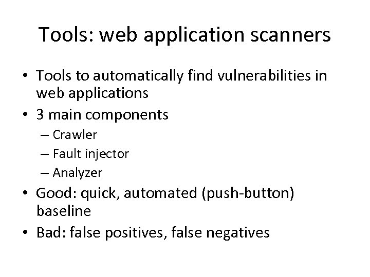 Tools: web application scanners • Tools to automatically find vulnerabilities in web applications •