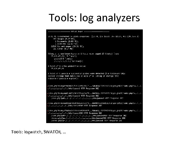 Tools: log analyzers Tools: logwatch, SWATCH, …