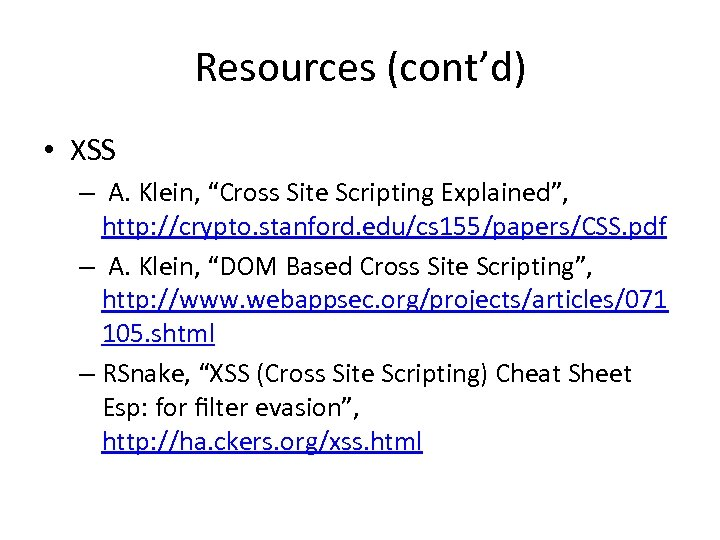 """Resources (cont'd) • XSS – A. Klein, """"Cross Site Scripting Explained"""", http: //crypto. stanford."""