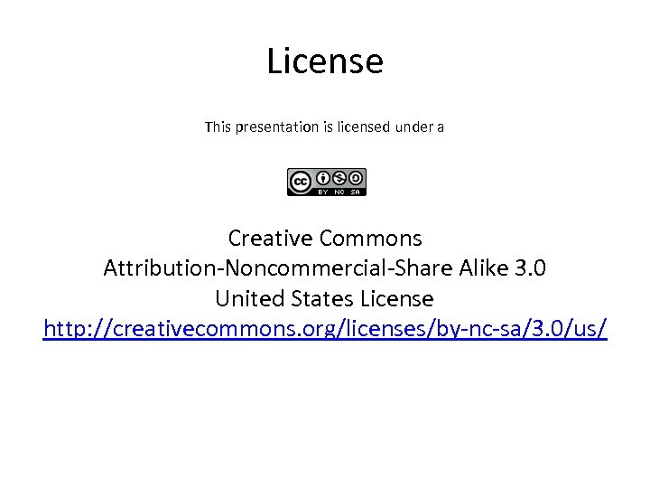License This presentation is licensed under a Creative Commons Attribution-Noncommercial-Share Alike 3. 0 United