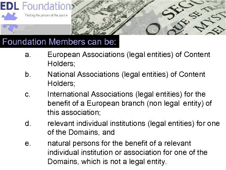 Foundation Members can be: a. b. c. d. e. European Associations (legal entities) of