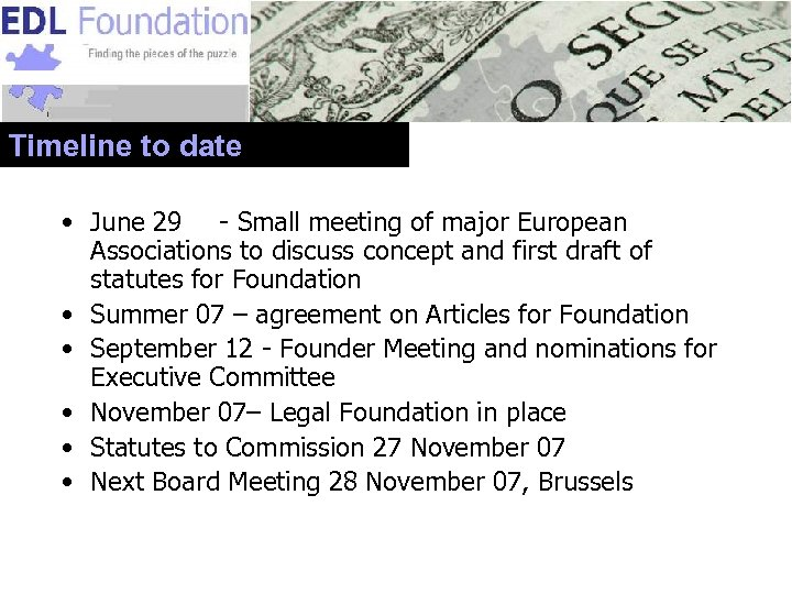 Timeline to date • June 29 - Small meeting of major European Associations to