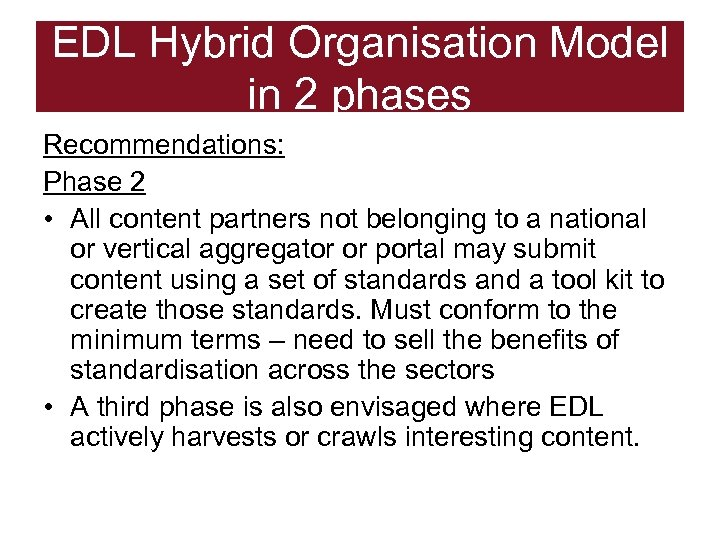 EDL Hybrid Organisation Model in 2 phases Recommendations: Phase 2 • All content partners